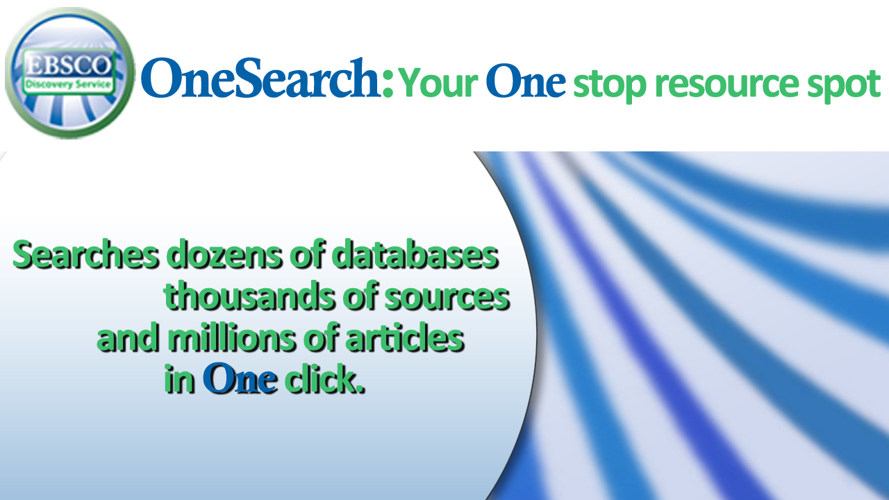 OneSearch: Dozens of databases, thousands of sources, millions of articles. One Click.